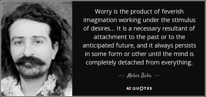 quote-worry-is-the-product-of-feverish-imagination-working-under-the-stimulus-of-desires-it-meher-baba-53-30-83