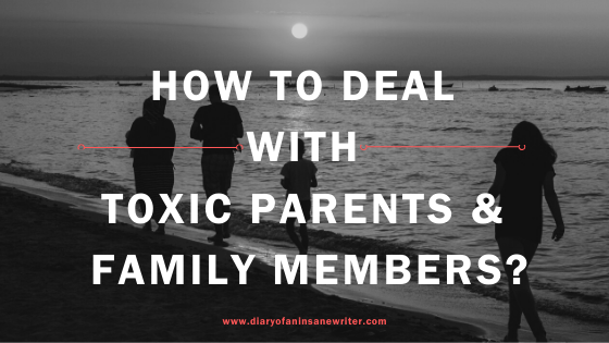 How To Deal With Toxic Parents & Family Members?