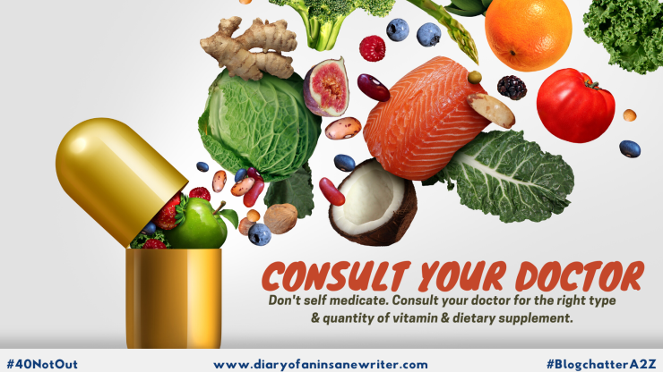 Consult your doctor for the right type & quantity of vitamin & dietary supplement.