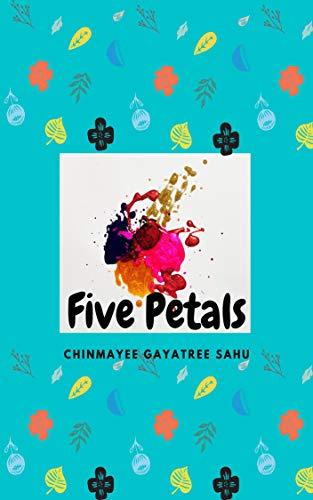 Chinmayee Gayatree Sahu 's book, Five Petals